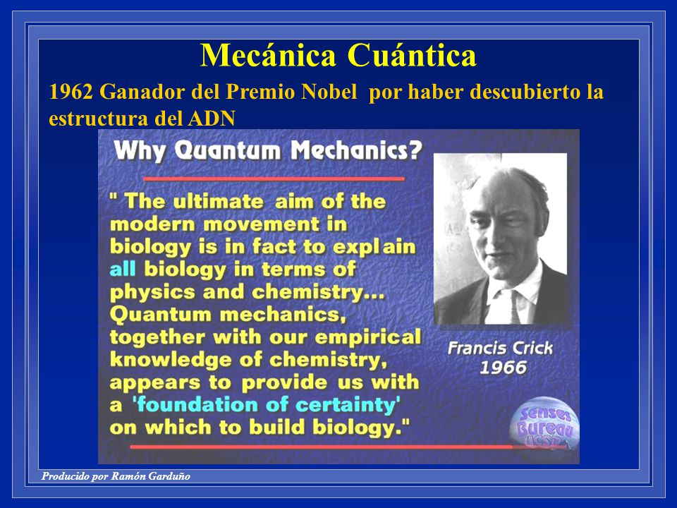 Mecánica Cuántica 1962 Ganador del Premio Nobel por haber descubierto la estructura del ADN