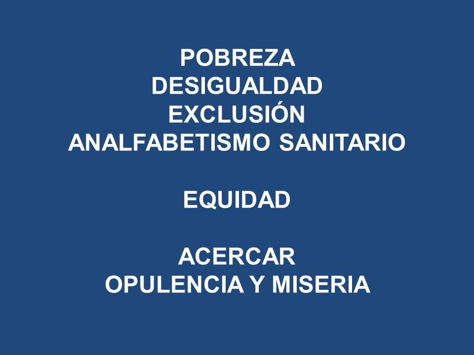 POBREZA DESIGUALDAD EXCLUSIÓN ANALFABETISMO SANITARIO EQUIDAD ACERCAR OPULENCIA Y MISERIA