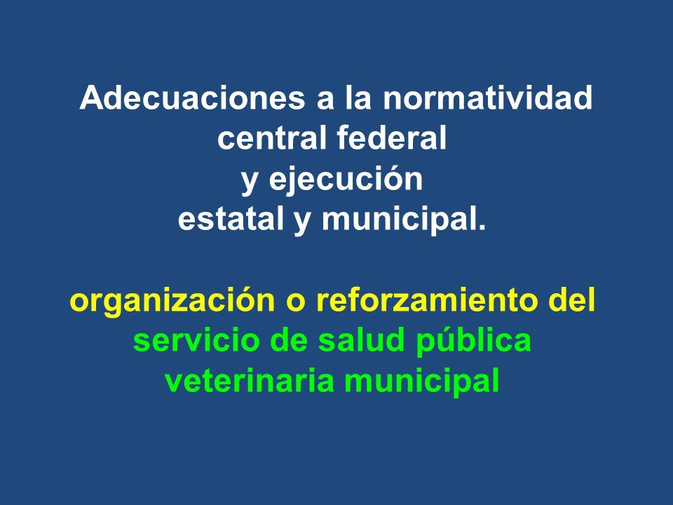 Adecuaciones a la normatividad central federal y ejecución estatal y municipal.
