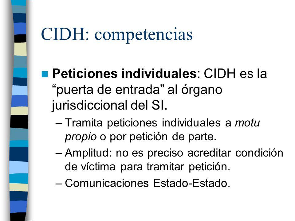 CIDH: competencias Peticiones individuales: CIDH es la puerta de entrada al órgano jurisdiccional del SI.