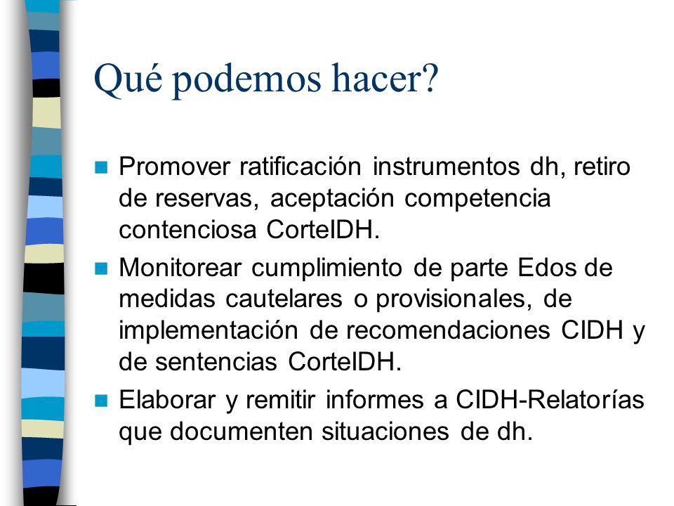 Qué podemos hacer Promover ratificación instrumentos dh, retiro de reservas, aceptación competencia contenciosa CorteIDH.