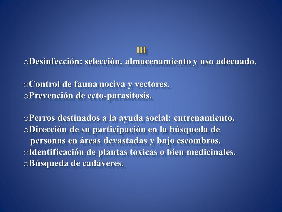 III Desinfección: selección, almacenamiento y uso adecuado. Control de fauna nociva y vectores. Prevención de ecto-parasitosis.