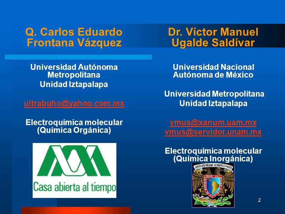 Q. Carlos Eduardo Frontana Vázquez Dr. Víctor Manuel Ugalde Saldívar