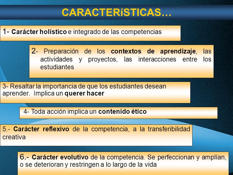 CARACTERíSTICAS… 1- Carácter holístico e integrado de las competencias
