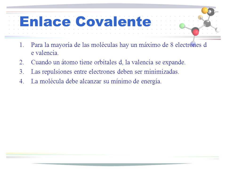 Enlace Covalente Para la mayoría de las moléculas hay un máximo de 8 electrones de valencia.