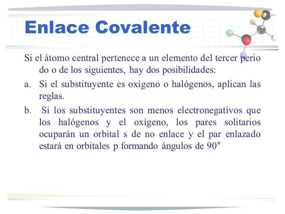 Enlace Covalente Si el átomo central pertenece a un elemento del tercer periodo o de los siguientes, hay dos posibilidades: