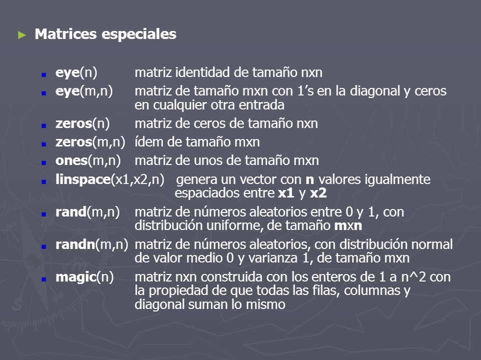 Matrices especiales eye(n) matriz identidad de tamaño nxn