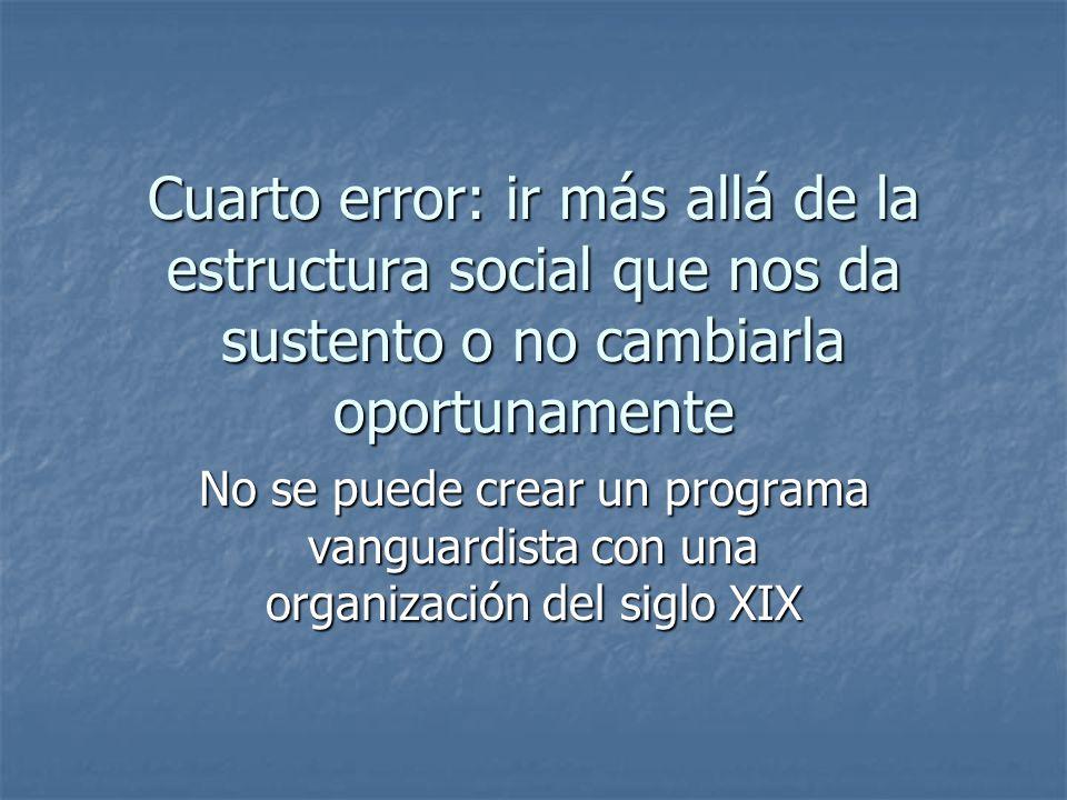 Cuarto error: ir más allá de la estructura social que nos da sustento o no cambiarla oportunamente