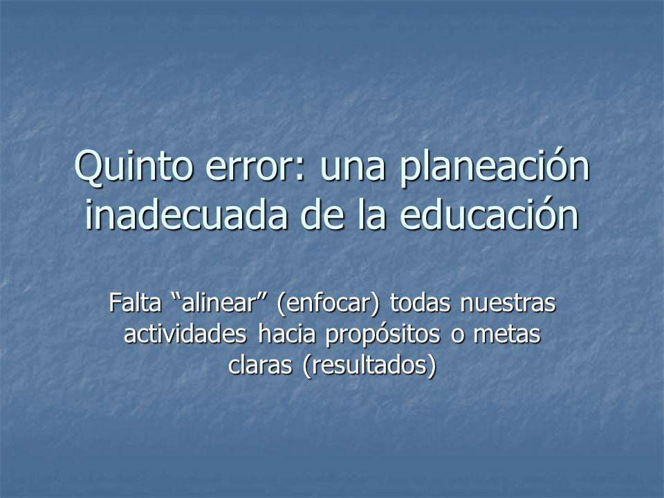 Quinto error: una planeación inadecuada de la educación