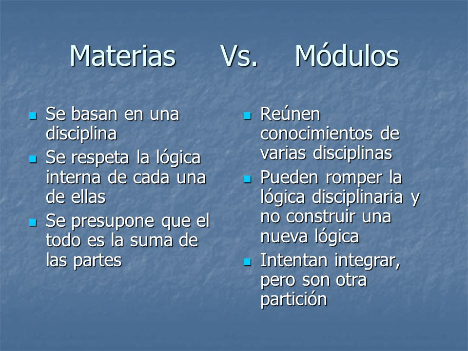 Materias Vs. Módulos Se basan en una disciplina