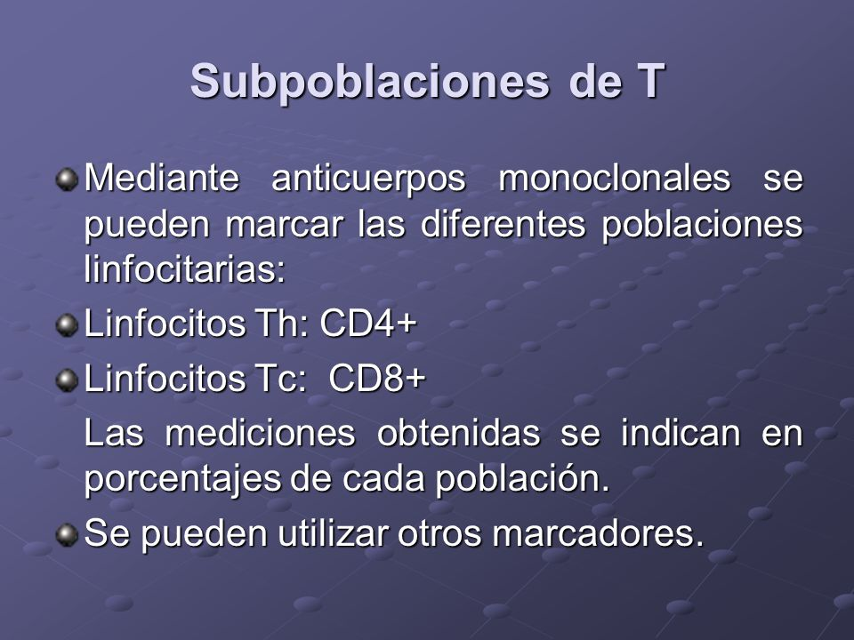 Subpoblaciones de T Mediante anticuerpos monoclonales se pueden marcar las diferentes poblaciones linfocitarias: