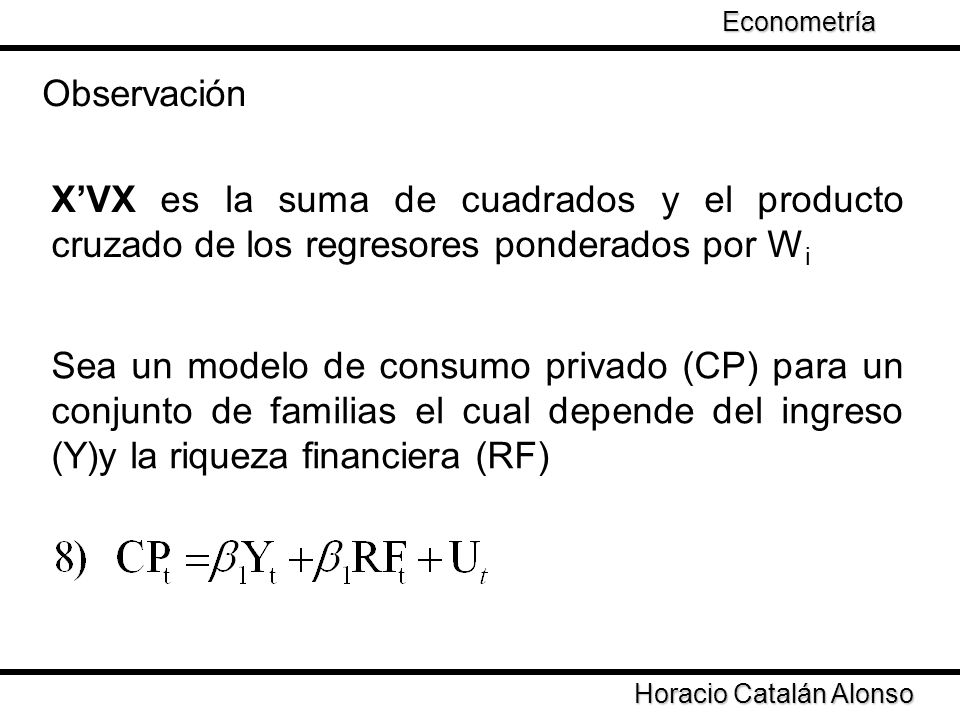 Econometría Taller de Econometría. Observación. X'VX es la suma de cuadrados y el producto cruzado de los regresores ponderados por Wi.