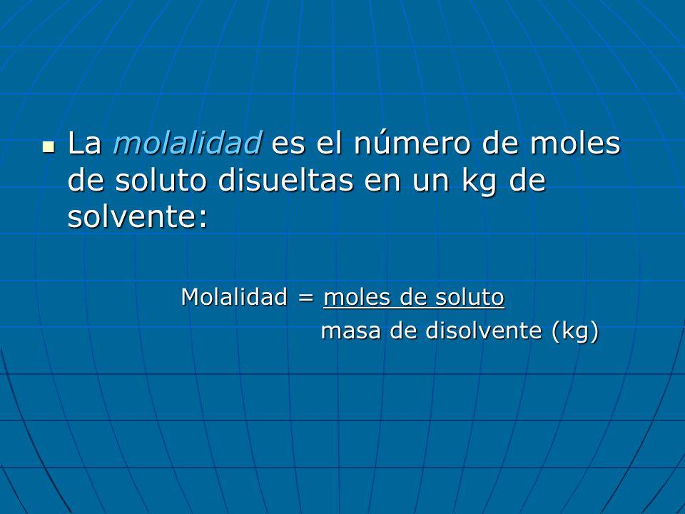 La molalidad es el número de moles de soluto disueltas en un kg de solvente: