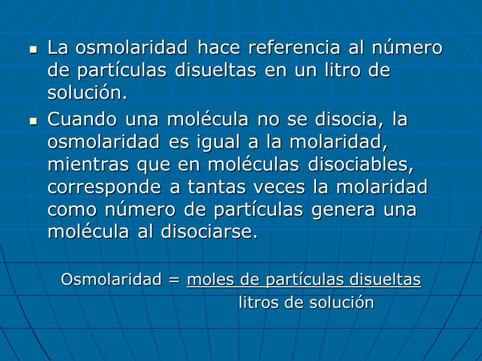 Osmolaridad = moles de partículas disueltas