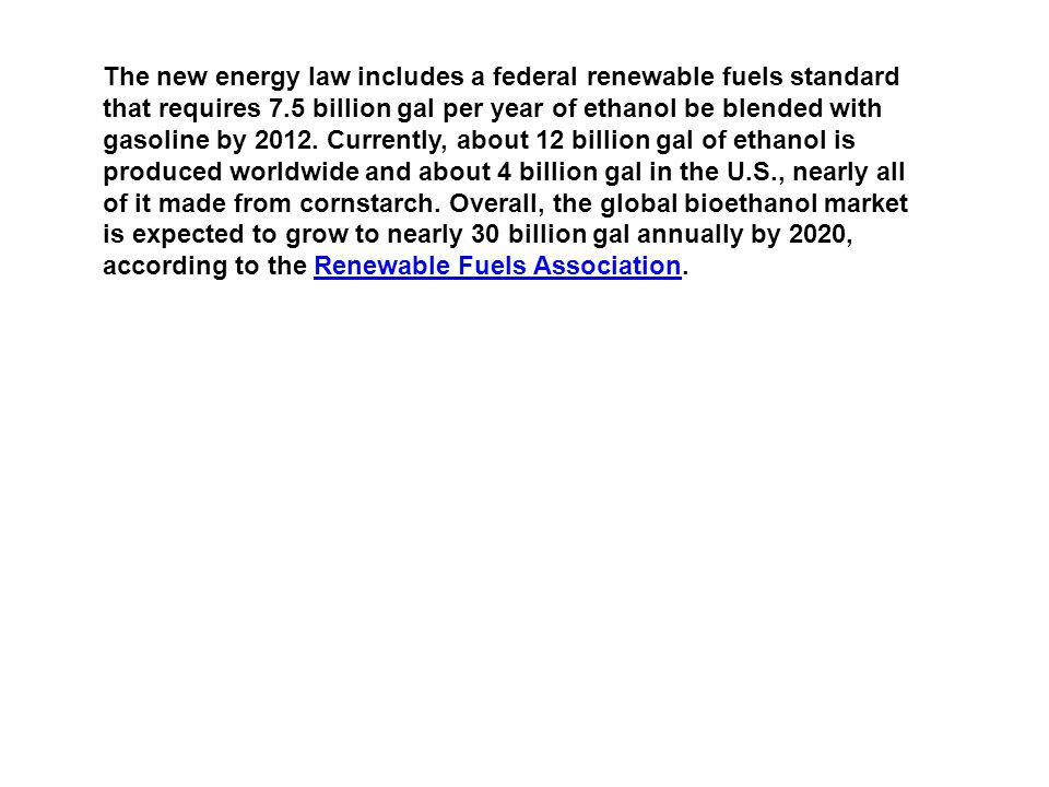 The new energy law includes a federal renewable fuels standard that requires 7.5 billion gal per year of ethanol be blended with gasoline by 2012.