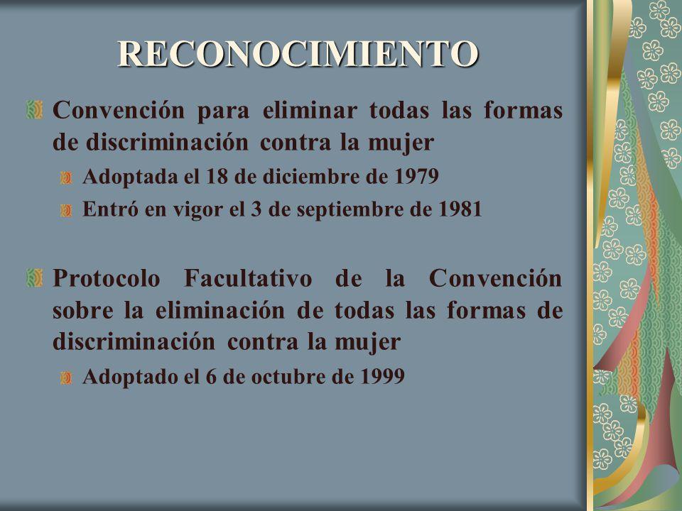 RECONOCIMIENTO Convención para eliminar todas las formas de discriminación contra la mujer. Adoptada el 18 de diciembre de 1979.