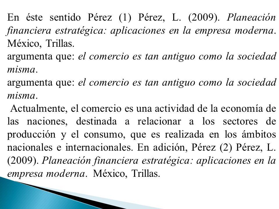 En éste sentido Pérez (1) Pérez, L. (2009)
