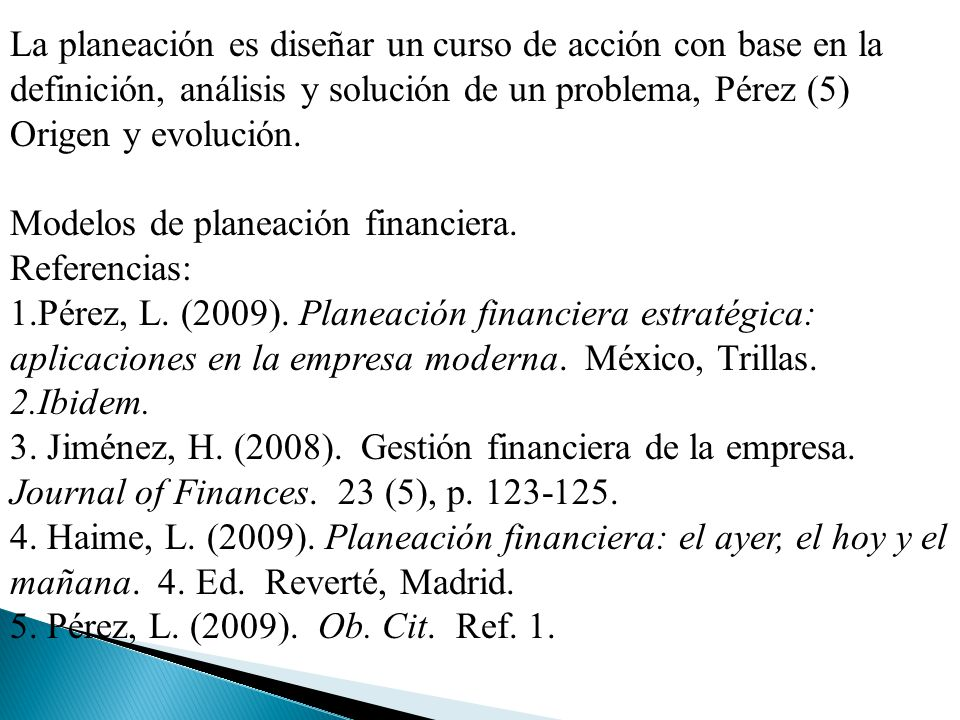 La planeación es diseñar un curso de acción con base en la definición, análisis y solución de un problema, Pérez (5)
