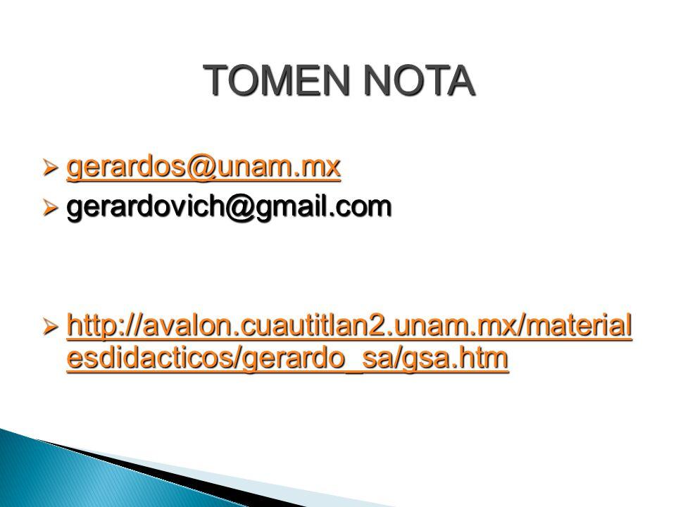 TOMEN NOTA gerardos@unam.mx gerardovich@gmail.com