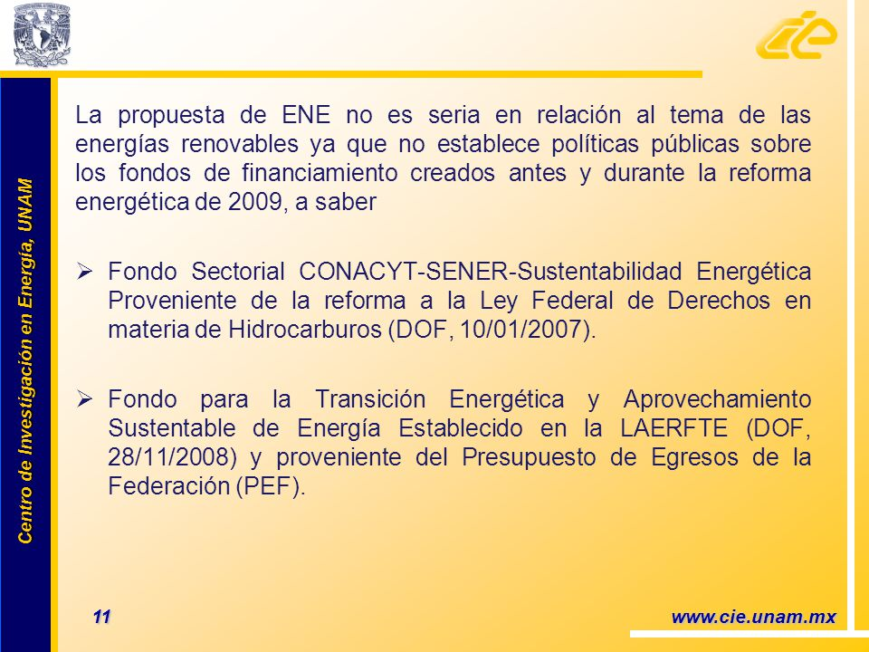 La propuesta de ENE no es seria en relación al tema de las energías renovables ya que no establece políticas públicas sobre los fondos de financiamiento creados antes y durante la reforma energética de 2009, a saber