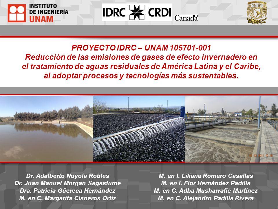 PROYECTO IDRC – UNAM 105701-001 Reducción de las emisiones de gases de efecto invernadero en el tratamiento de aguas residuales de América Latina y el Caribe, al adoptar procesos y tecnologías más sustentables.
