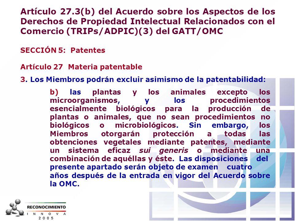 Artículo 27.3(b) del Acuerdo sobre los Aspectos de los Derechos de Propiedad Intelectual Relacionados con el Comercio (TRIPs/ADPIC)(3) del GATT/OMC