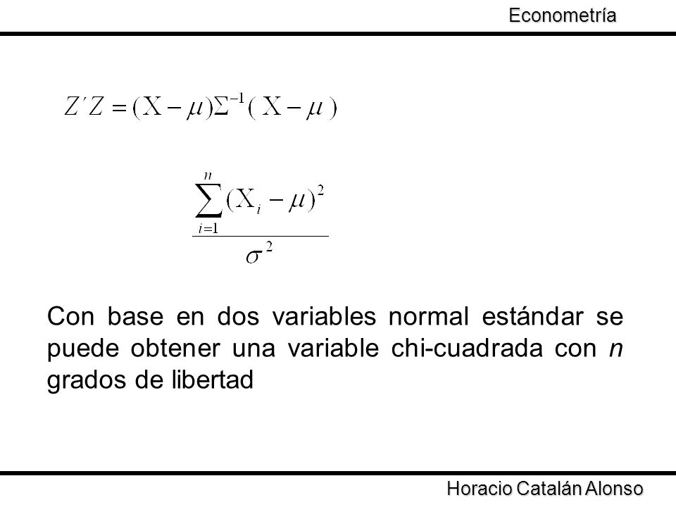 Econometría Taller de Econometría. Con base en dos variables normal estándar se puede obtener una variable chi-cuadrada con n grados de libertad.