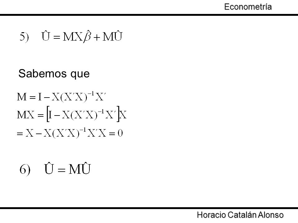 Econometría Taller de Econometría Sabemos que Horacio Catalán Alonso