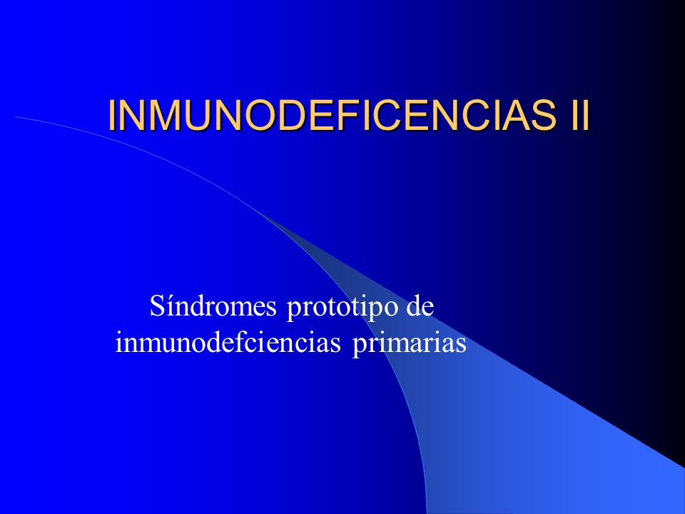 Síndromes prototipo de inmunodefciencias primarias