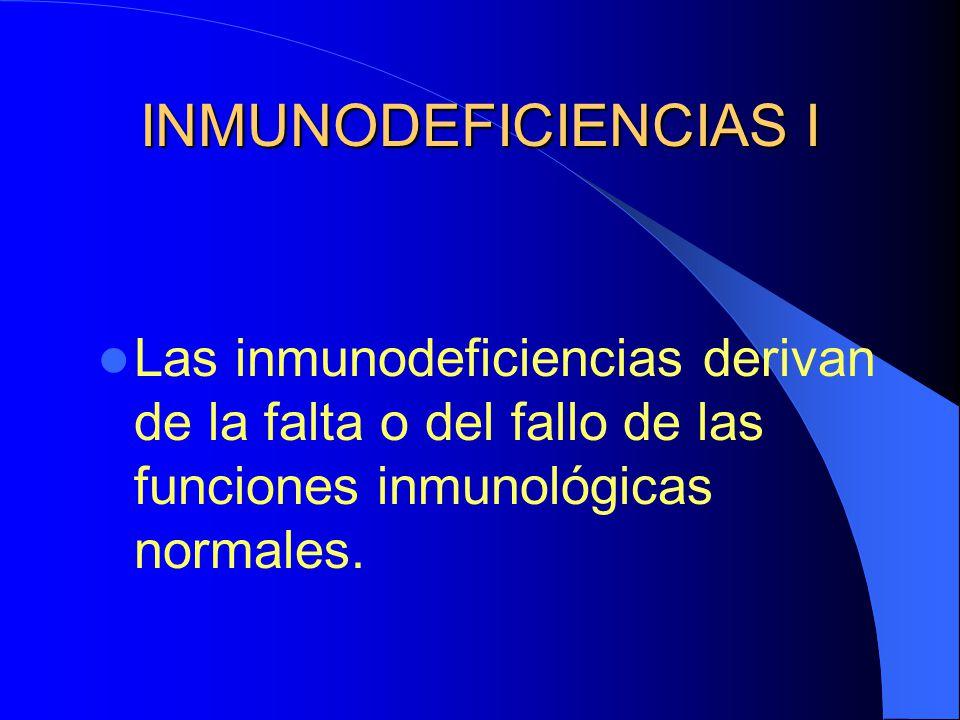 INMUNODEFICIENCIAS I Las inmunodeficiencias derivan de la falta o del fallo de las funciones inmunológicas normales.