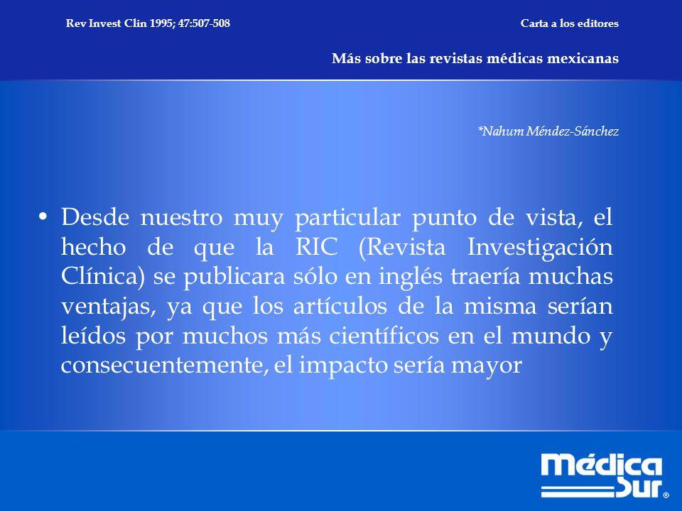 Rev Invest Clin 1995; 47:507-508 Carta a los editores Más sobre las revistas médicas mexicanas *Nahum Méndez-Sánchez