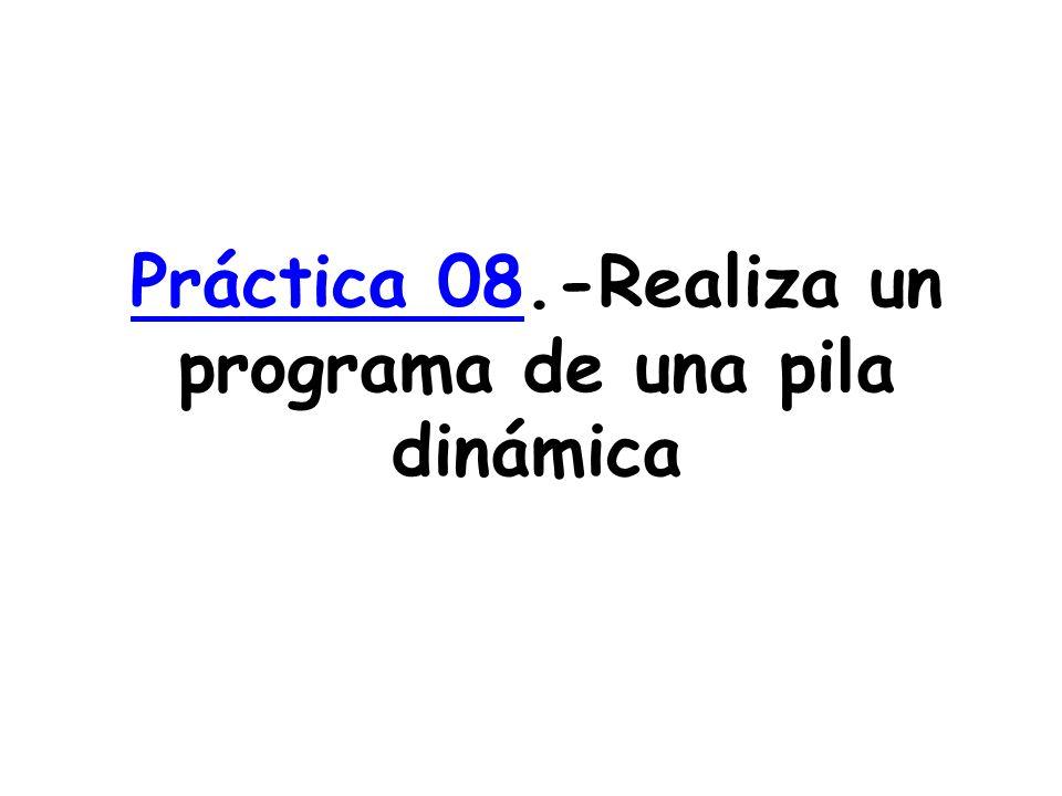 Práctica 08.-Realiza un programa de una pila dinámica