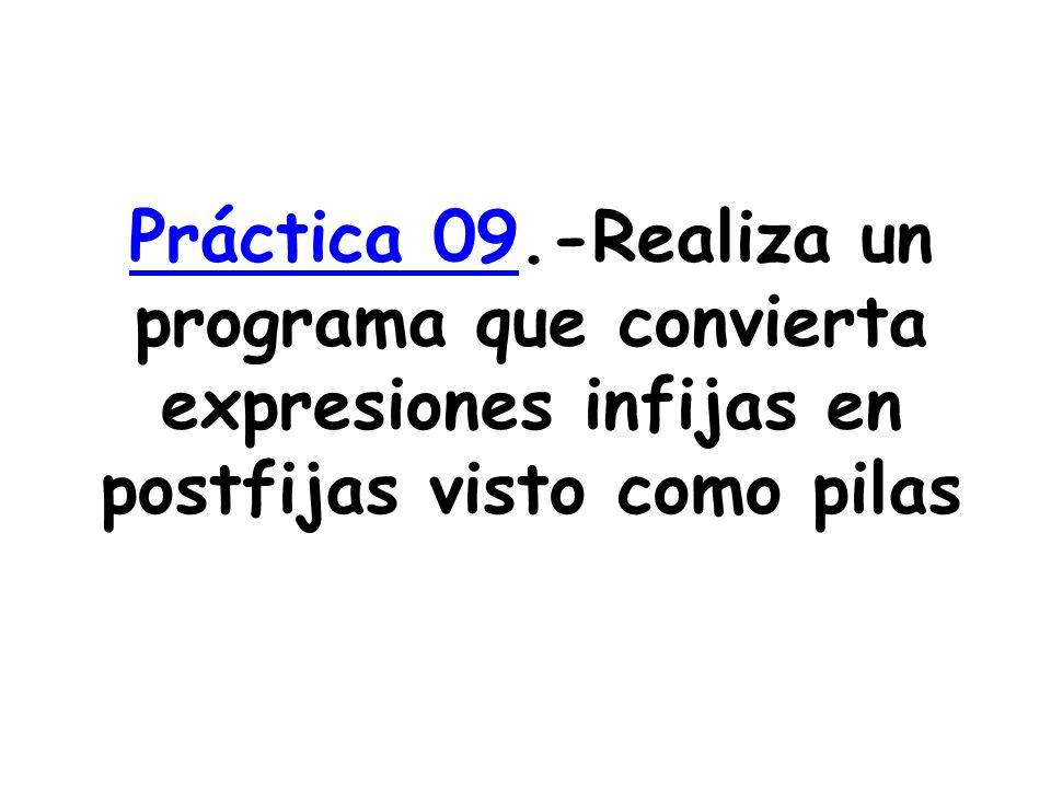 Práctica 09.-Realiza un programa que convierta expresiones infijas en postfijas visto como pilas