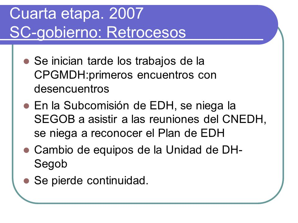 Cuarta etapa. 2007 SC-gobierno: Retrocesos