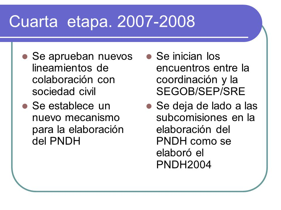 Cuarta etapa. 2007-2008 Se aprueban nuevos lineamientos de colaboración con sociedad civil.