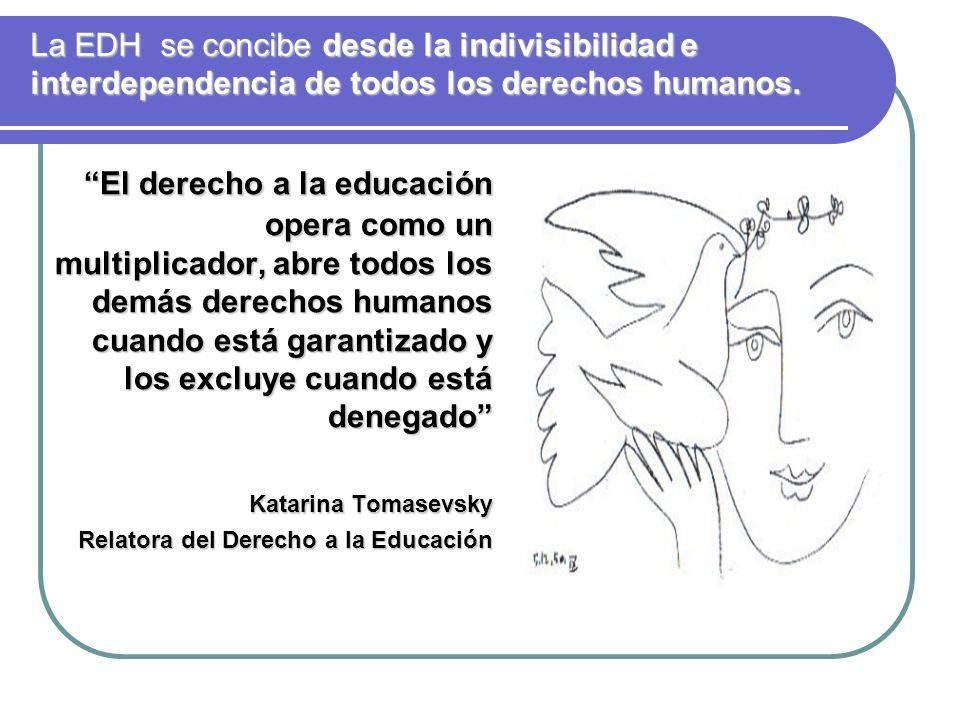 La EDH se concibe desde la indivisibilidad e interdependencia de todos los derechos humanos.