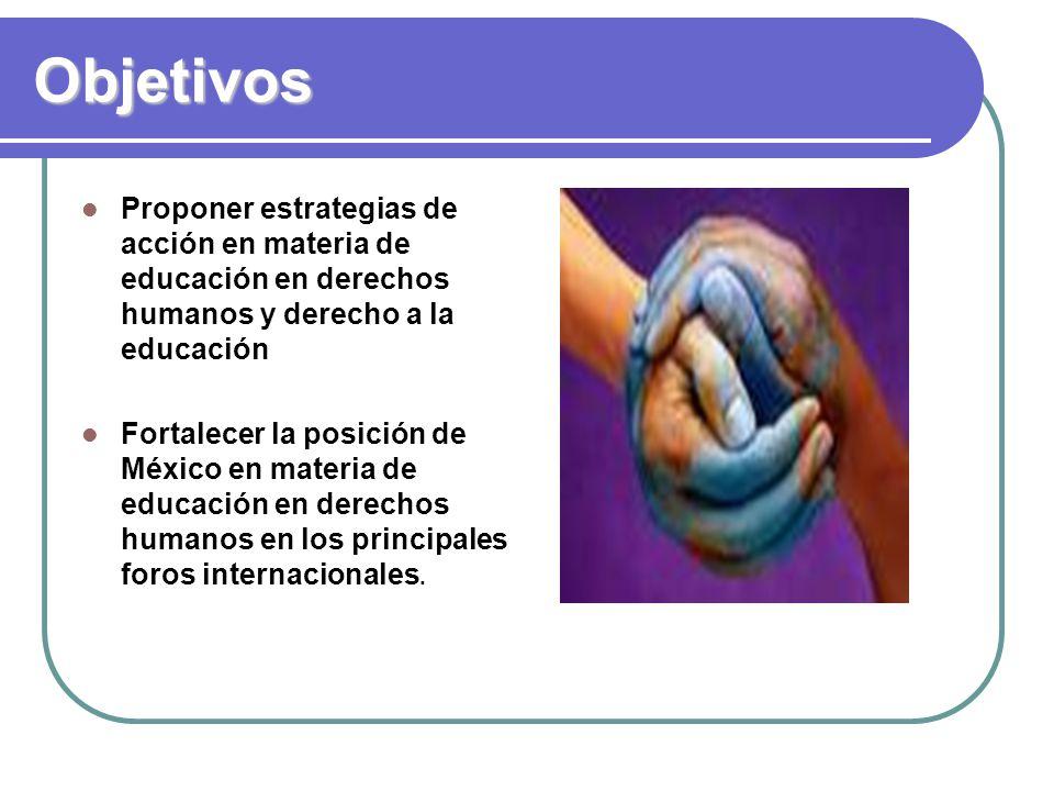 Objetivos Proponer estrategias de acción en materia de educación en derechos humanos y derecho a la educación.