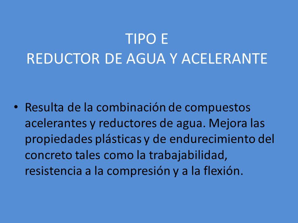 TIPO E REDUCTOR DE AGUA Y ACELERANTE