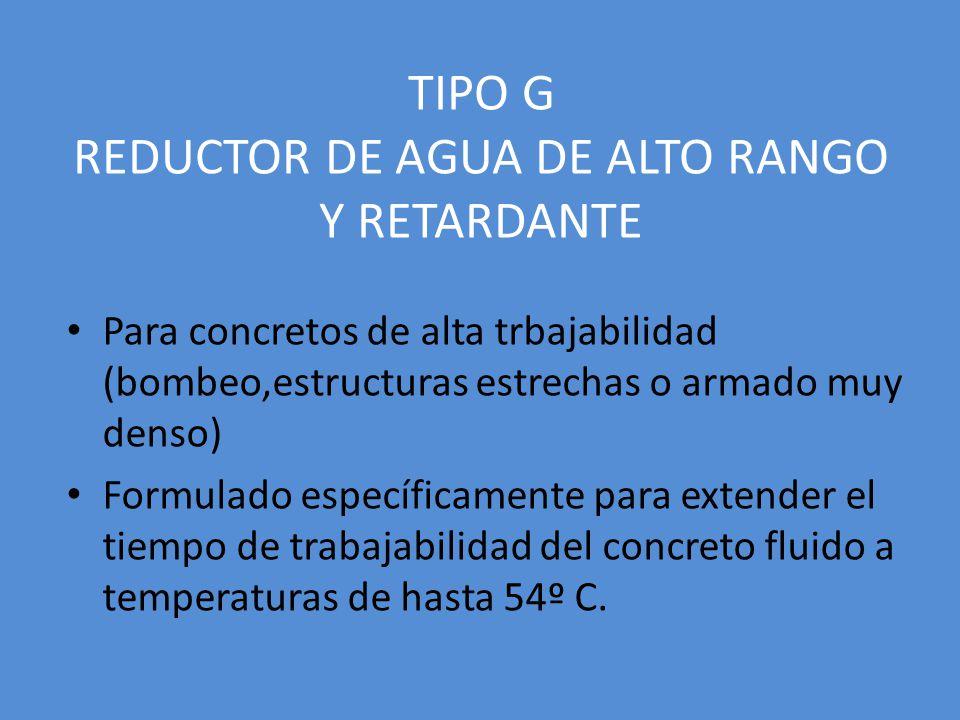 TIPO G REDUCTOR DE AGUA DE ALTO RANGO Y RETARDANTE