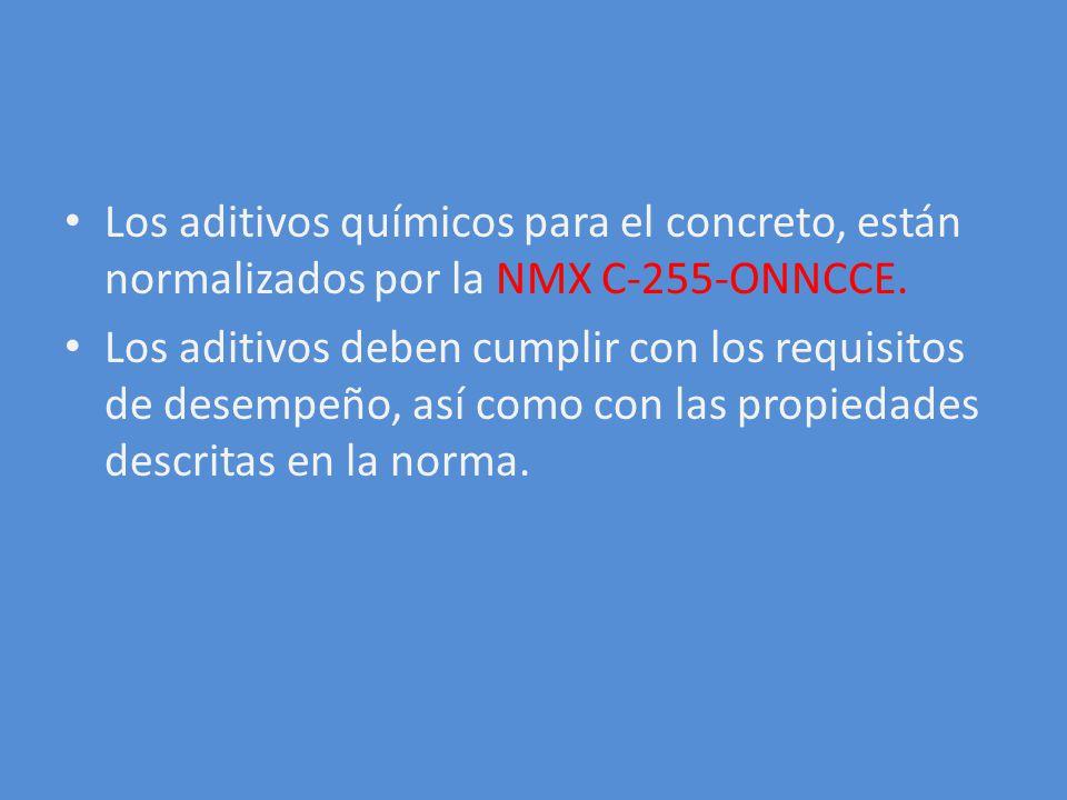 Los aditivos químicos para el concreto, están normalizados por la NMX C-255-ONNCCE.