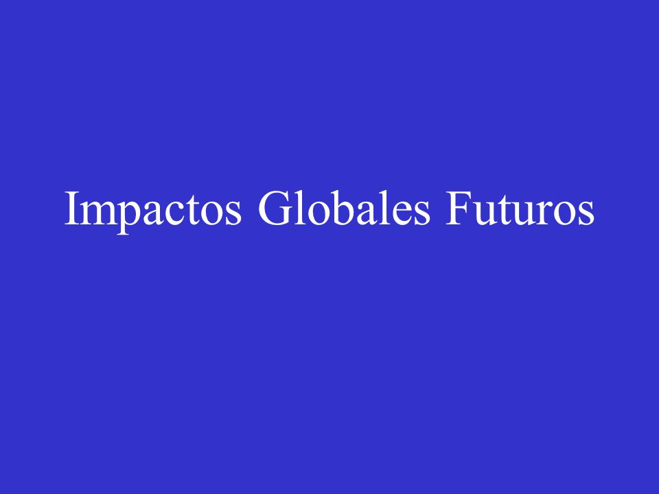 Impactos Globales Futuros