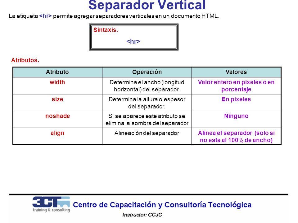 Separador Vertical La etiqueta <hr> permite agregar separadores verticales en un documento HTML. Sintaxis.