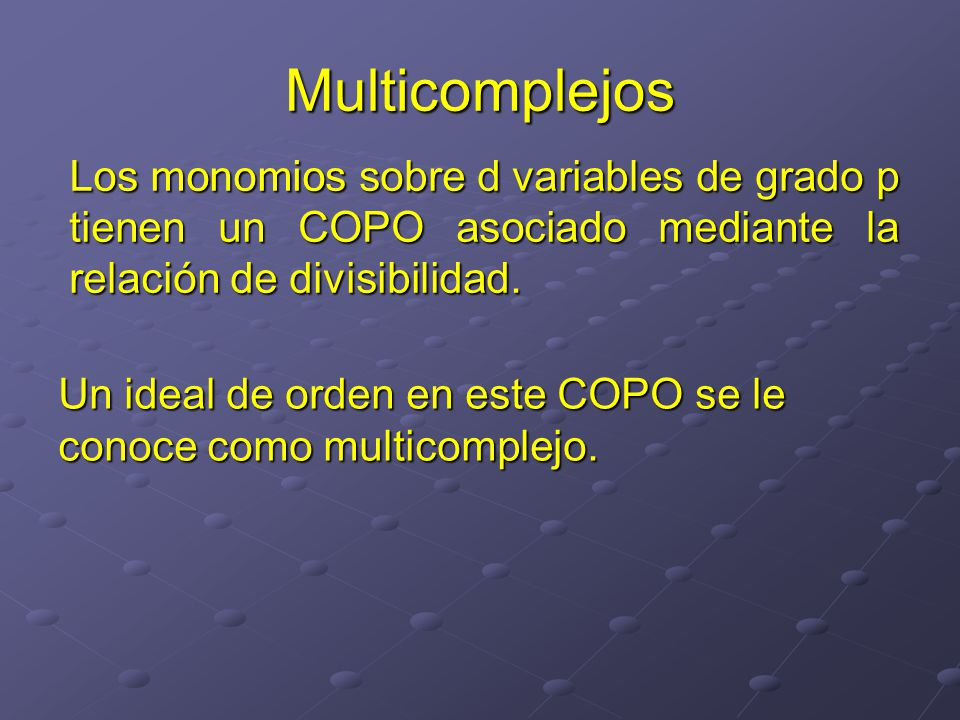 Multicomplejos Los monomios sobre d variables de grado p tienen un COPO asociado mediante la relación de divisibilidad.