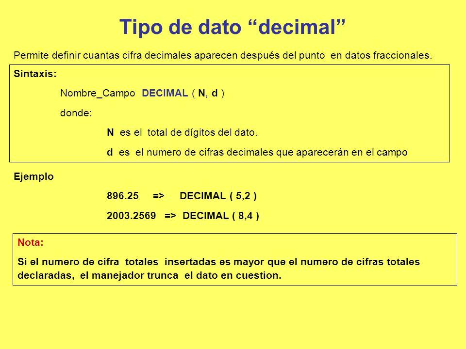 Tipo de dato decimal Permite definir cuantas cifra decimales aparecen después del punto en datos fraccionales.