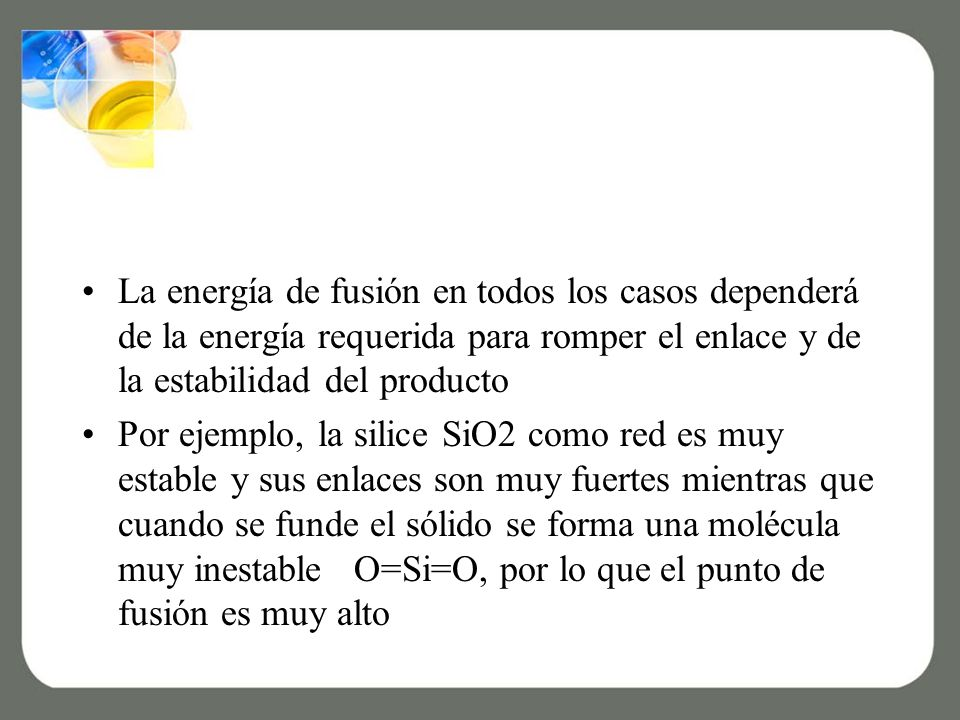 La energía de fusión en todos los casos dependerá de la energía requerida para romper el enlace y de la estabilidad del producto