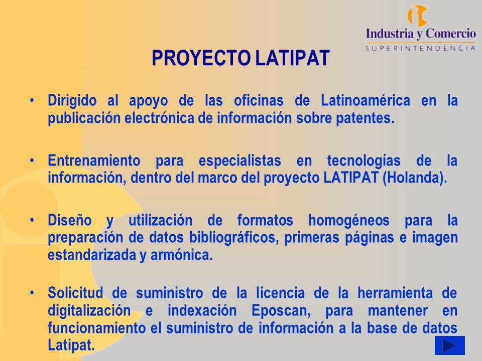 PROYECTO LATIPAT Dirigido al apoyo de las oficinas de Latinoamérica en la publicación electrónica de información sobre patentes.