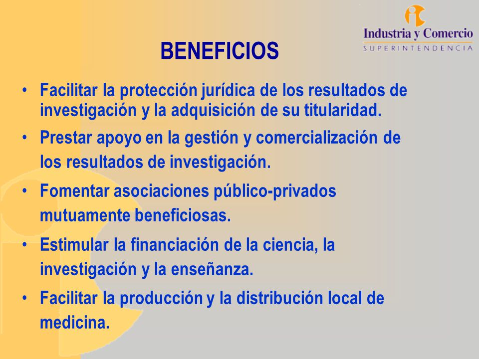 BENEFICIOS Facilitar la protección jurídica de los resultados de investigación y la adquisición de su titularidad.