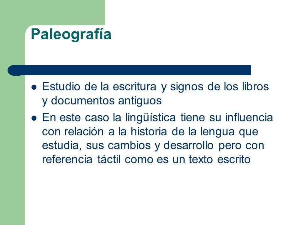 Paleografía Estudio de la escritura y signos de los libros y documentos antiguos.