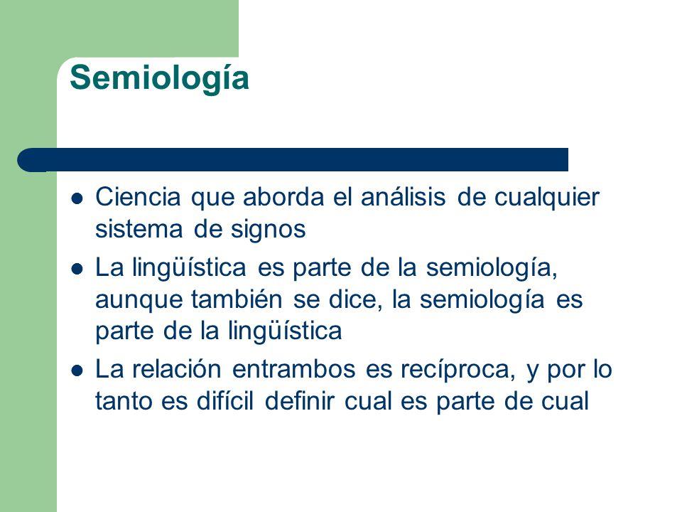 Semiología Ciencia que aborda el análisis de cualquier sistema de signos.