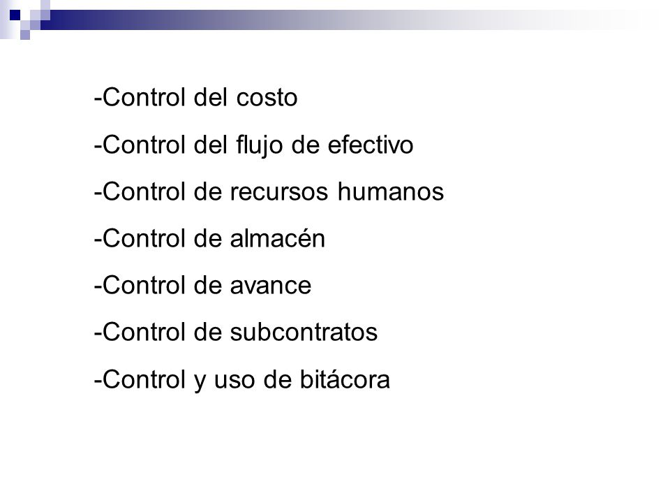 -Control del costo -Control del flujo de efectivo. -Control de recursos humanos. -Control de almacén.